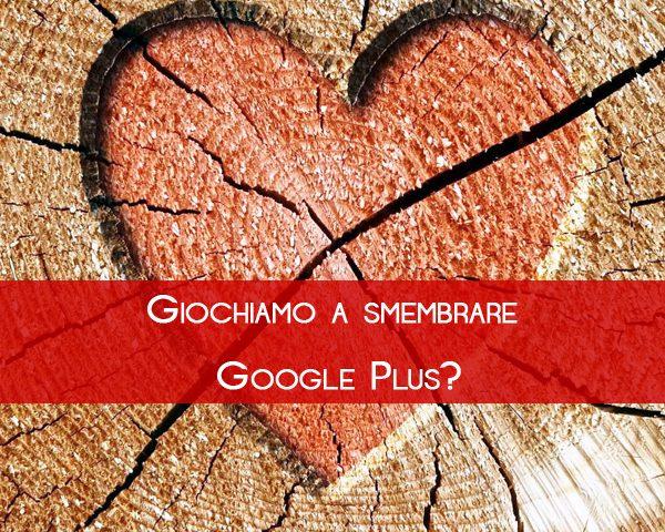 Giochiamo a smembrare Google Plus?