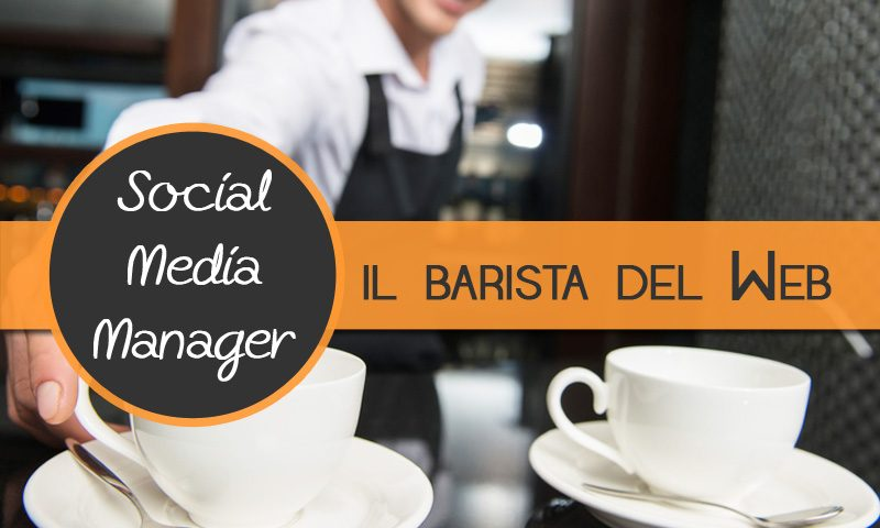 Social Media Manager: il barista del web