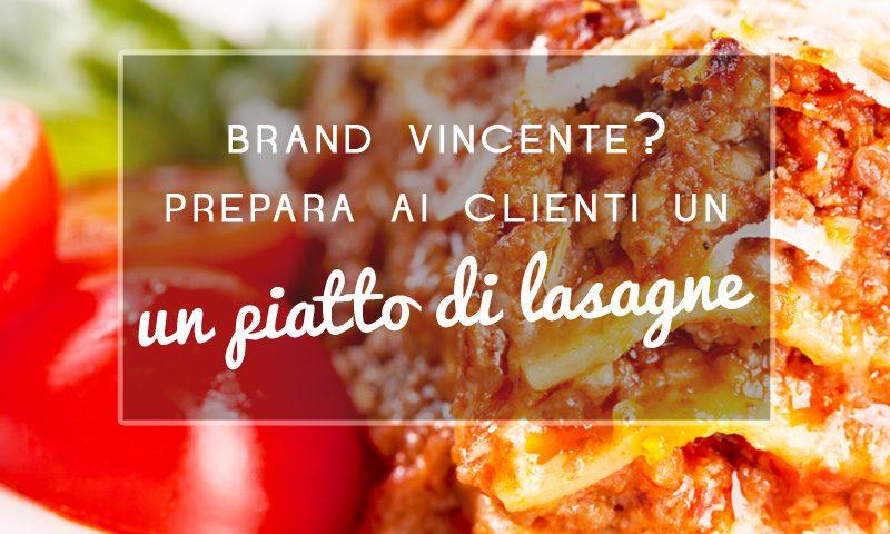 Brand vincente? Prepara ai tuoi clienti un piatto di lasagne