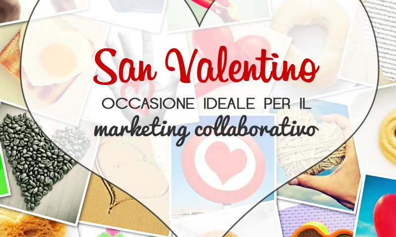 San Valentino: occasione ideale per il marketing collaborativo