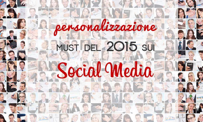 Social Media: la personalizzazione è must dell'anno!