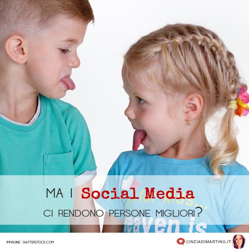 Ma i Social Media ci rendono persone migliori o no?