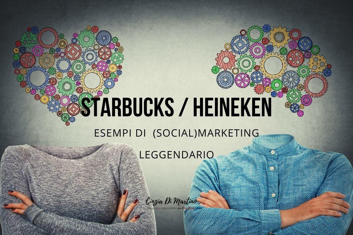 Starbucks e Heineken esempi di (social)marketing leggendario | Cinzia Di Martino