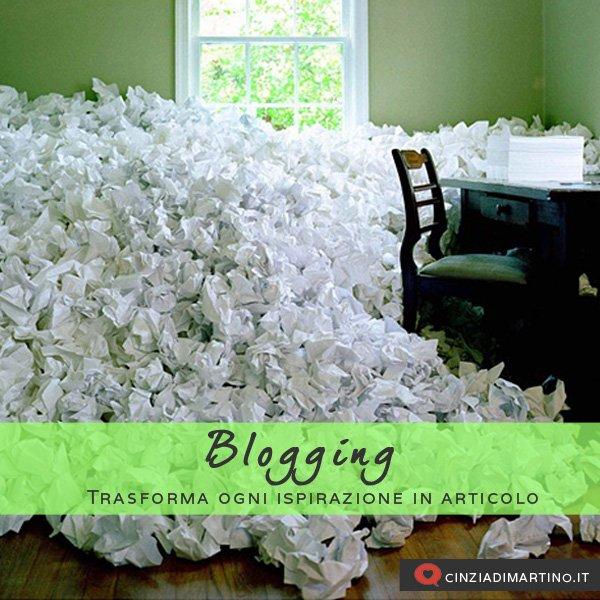 Blogging: trasforma ogni ispirazione in articolo