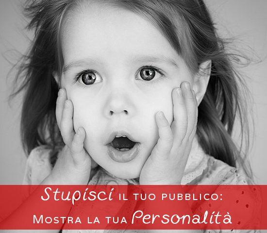 Stupisci il tuo pubblico: mostra la tua personalità!