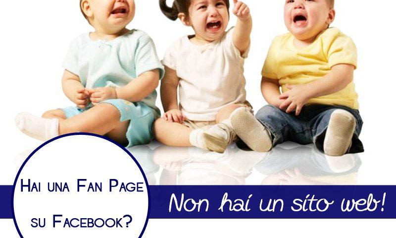 Hai una Fan Page su Facebook? Non hai un sito web!