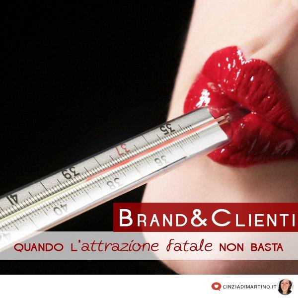 Brand & Clienti: quando l'attrazione fatale non basta