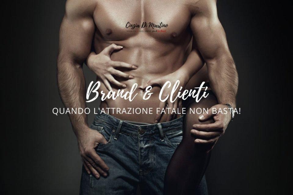 Brand & Clienti: quando l'attrazione fatale non basta | Cinzia Di Martino