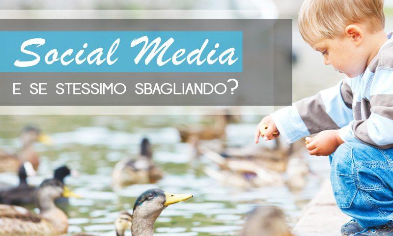 Social Media: e se stessimo sbagliando?