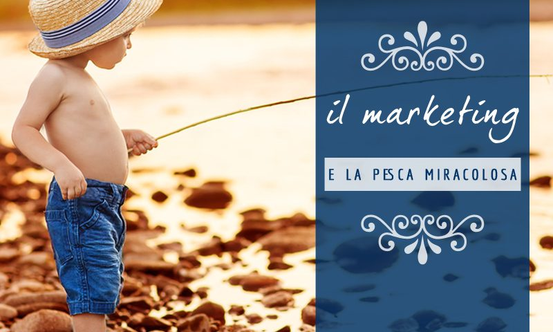 Il marketing e la pesca miracolosa
