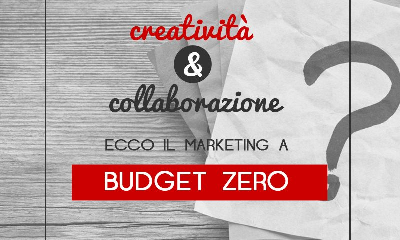 Creatività e collaborazione: ecco il marketing a budget zero