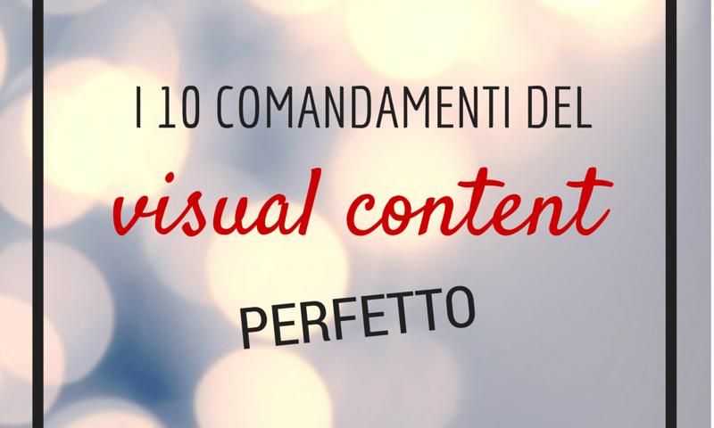 I 10 comandamenti del contenuto visual perfetto
