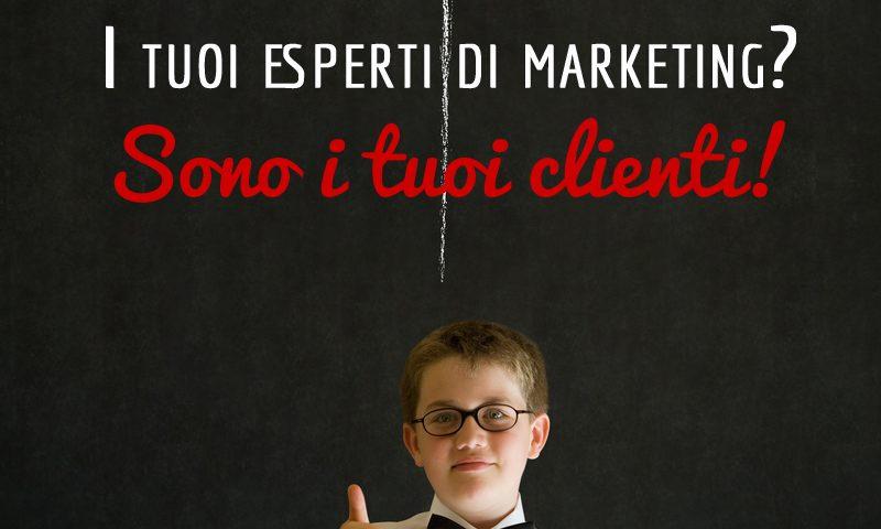 I tuoi esperti di marketing? Sono i tuoi clienti!