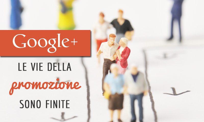 Google Plus: le vie della promozione sono finite