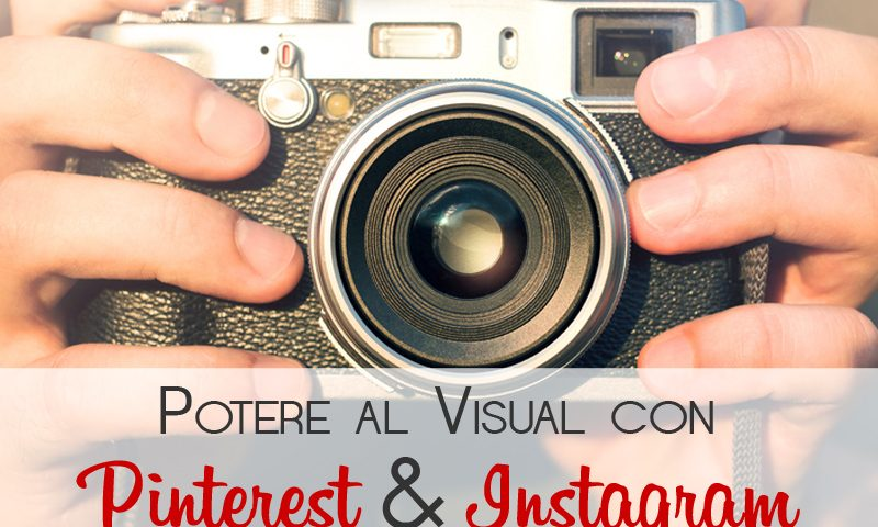 Potere al Visual con Pinterest e Instagram