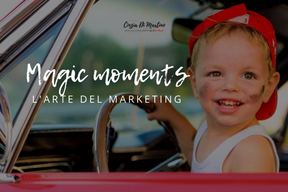 Magic Moments: l'arte del marketing