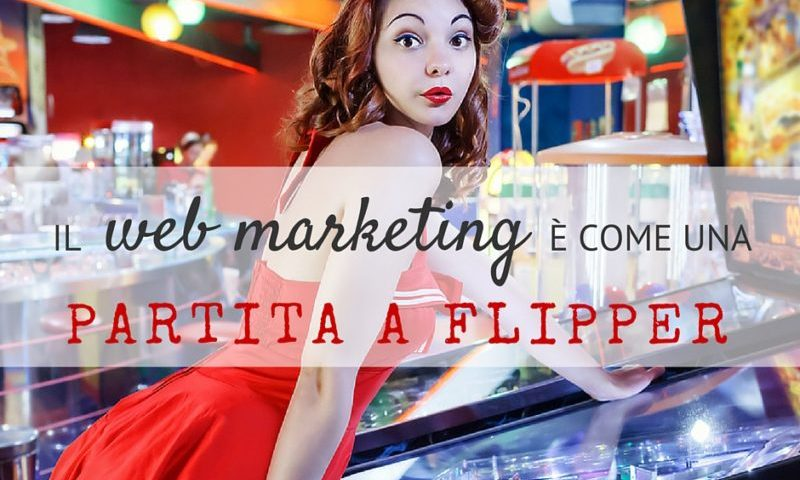 Il webmarketing è come una partita a flipper